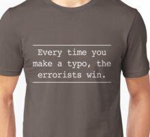 Every time you make an error the errorists win Unisex T-Shirt