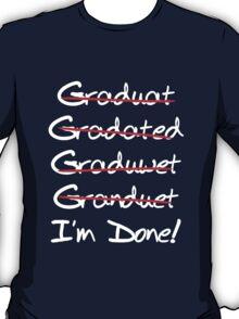 Graduate. I'm Done T-Shirt
