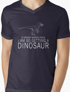 If history repeats itself I'm so getting a dinosaur Mens V-Neck T-Shirt