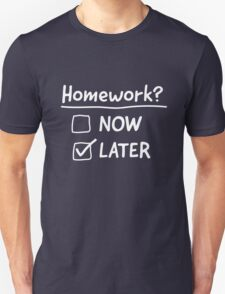 Homework Now or Later T-Shirt