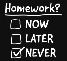 Homework Now? Later? Never! by trends
