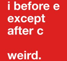 I before e except after c, weird T-Shirt