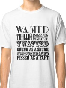 Funny drunk sayings Classic T-Shirt