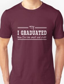 I graduated now I'm smart and stuff T-Shirt