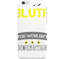 BLUTH It's thing you wouldn't understand !! - T Shirt, Hoodie, Hoodies, Year, Birthday  iPhone Case/Skin