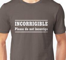 Incorrigible. Do not incorrige Unisex T-Shirt