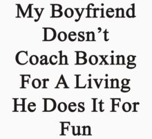 My Boyfriend Doesn't Coach Boxing For A Living He Does It For Fun by supernova23