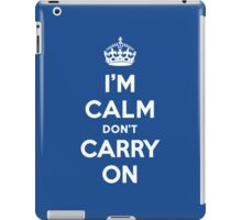 I'm Calm Don't Carry On (Keep Calm Reply) iPad Case/Skin