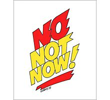 NO NOT NOW Photographic Print