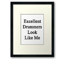 Excellent Drummers Look Like Me Framed Print