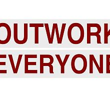 Outwork Everyone by spartanwear