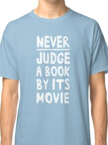 Never judge a book by the movie Classic T-Shirt