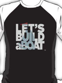 Let's build a boat 2 T-Shirt