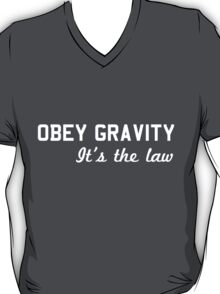 Obey Gravity. It's the law T-Shirt