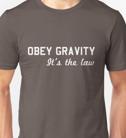 Obey Gravity. It's the law Unisex T-Shirt