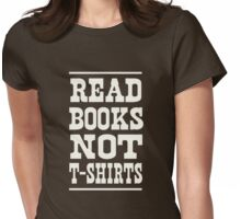 Read books not t-shirts Womens Fitted T-Shirt