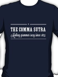 Comma Sutra. Making grammar sexy since 1875 T-Shirt