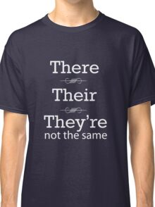 There, Their, They're not the same Classic T-Shirt