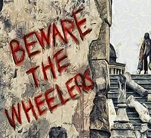 Beware The Wheelers by Joe Misrasi