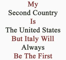 My Second Country Is The United States But Italy Will Always Be The First by supernova23