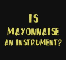 IS MAYONNAISE AN INSTRUMENT? by timnock