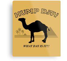 Hump Day! Metal Print