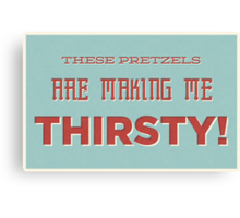 These Pretzels Are Making Me Thirsty Canvas Print