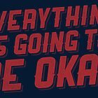 Everything Is Going To Be Okay by williamhenry