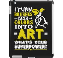 I TURN BRUSHES AND COLORS INTO  ART iPad Case/Skin