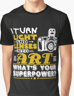 I TURN LIGHT AND LENSES INTO ART Graphic T-Shirt