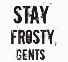 Stay Frosty, Gents by yourealivexo