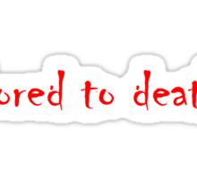 Bored To Death Sticker