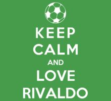 Keep Calm And Love Rivaldo by Phaedrart