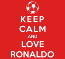 Keep Calm And Love Ronaldo by Phaedrart