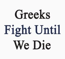 Greeks Fight Until We Die by supernova23