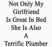 Not Only My Girlfriend Is Great In Bed She Is Also A Terrific Plumber by supernova23