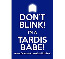 DON'T BLINK! I'M A TARDIS BABE! POSTER. Photographic Print