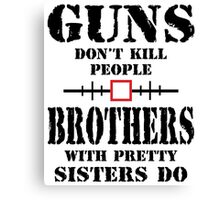 Guns Dont Kill People Brothers With Pretty Sisters Do Canvas Print