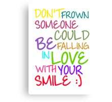 Don't Frown Someone Could Be Falling In Love With Your Smile Canvas Print