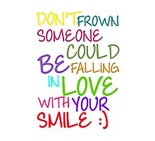 Don't Frown Someone Could Be Falling In Love With Your Smile Photographic Print