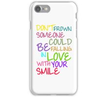 Don't Frown Someone Could Be Falling In Love With Your Smile iPhone Case/Skin