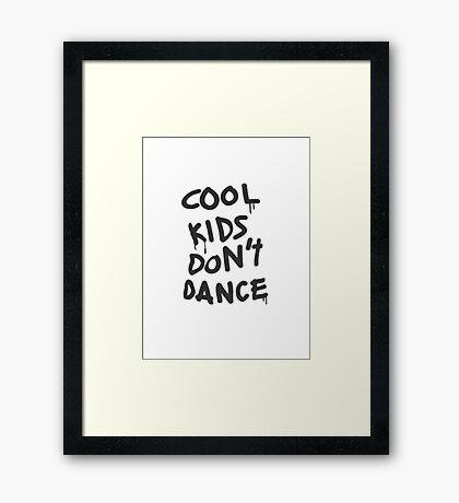 Cool Kids Don't Dance Design Framed Print