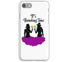 It's Bonding Time! iPhone Case/Skin