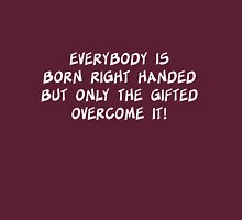 Everybody is born right handed but only the gifted overcome it! Womens Fitted T-Shirt
