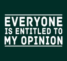 Everybody is entitled to my opinion by artack