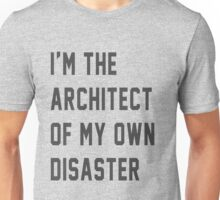 I'm the architect of my own disaster Unisex T-Shirt