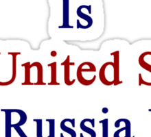My Second Country Is The United States But Russia Will Always Be The First  Sticker