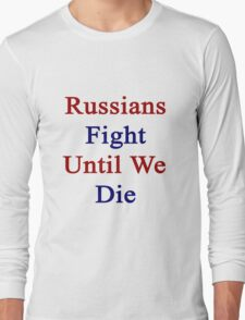 Russians Fight Until We Die  Long Sleeve T-Shirt