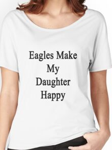 Eagles Make My Daughter Happy  Women's Relaxed Fit T-Shirt