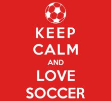 Keep Calm And Love Soccer by Phaedrart